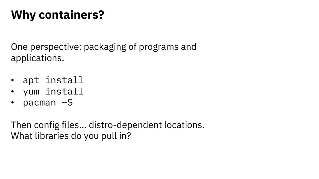 Why containers? One perspective: packaging of p...