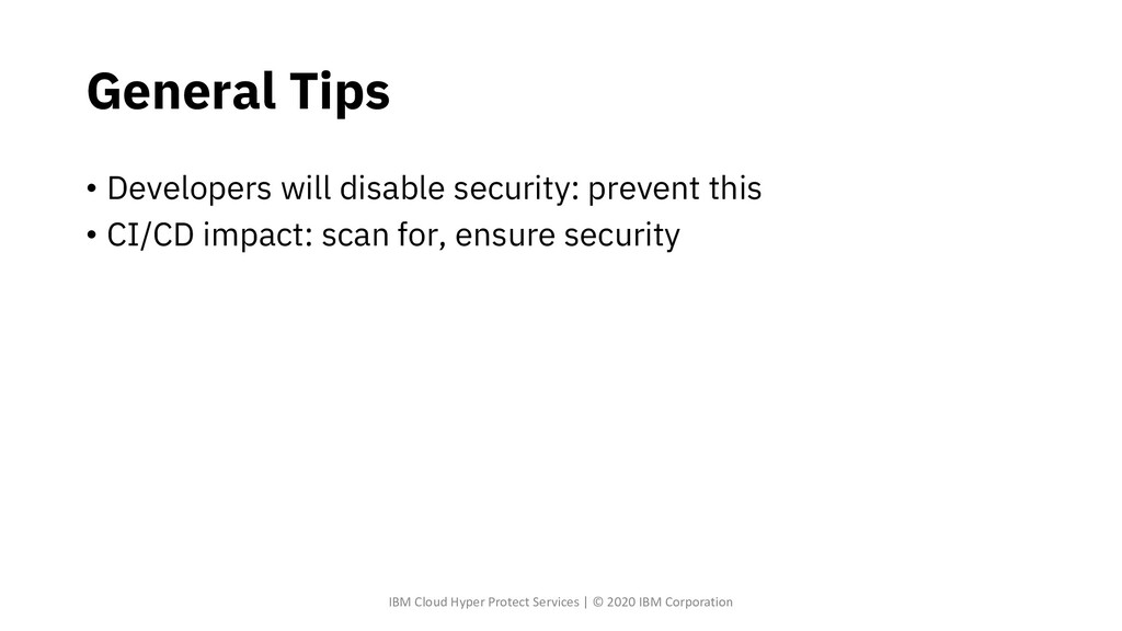 General Tips • Developers will disable security...