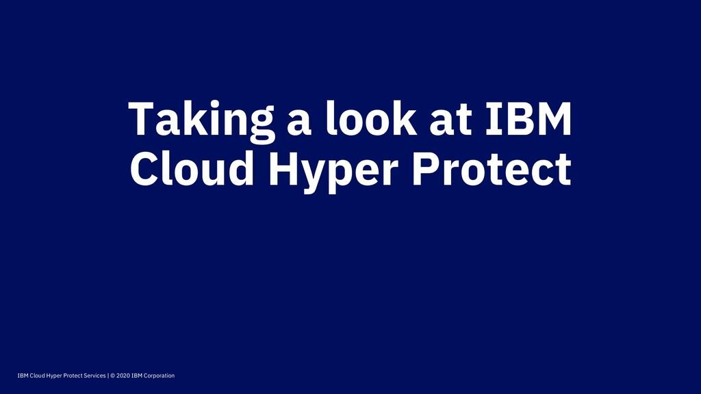 IBM Cloud Hyper Protect Services | © 2020 IBM C...