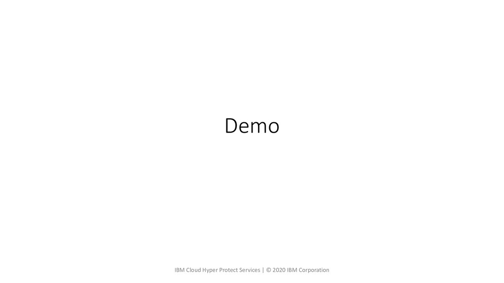 Demo IBM Cloud Hyper Protect Services | © 2020 ...