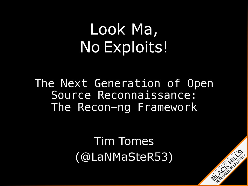 Tim Tomes (@LaNMaSteR53) Look Ma, No Exploits! ...
