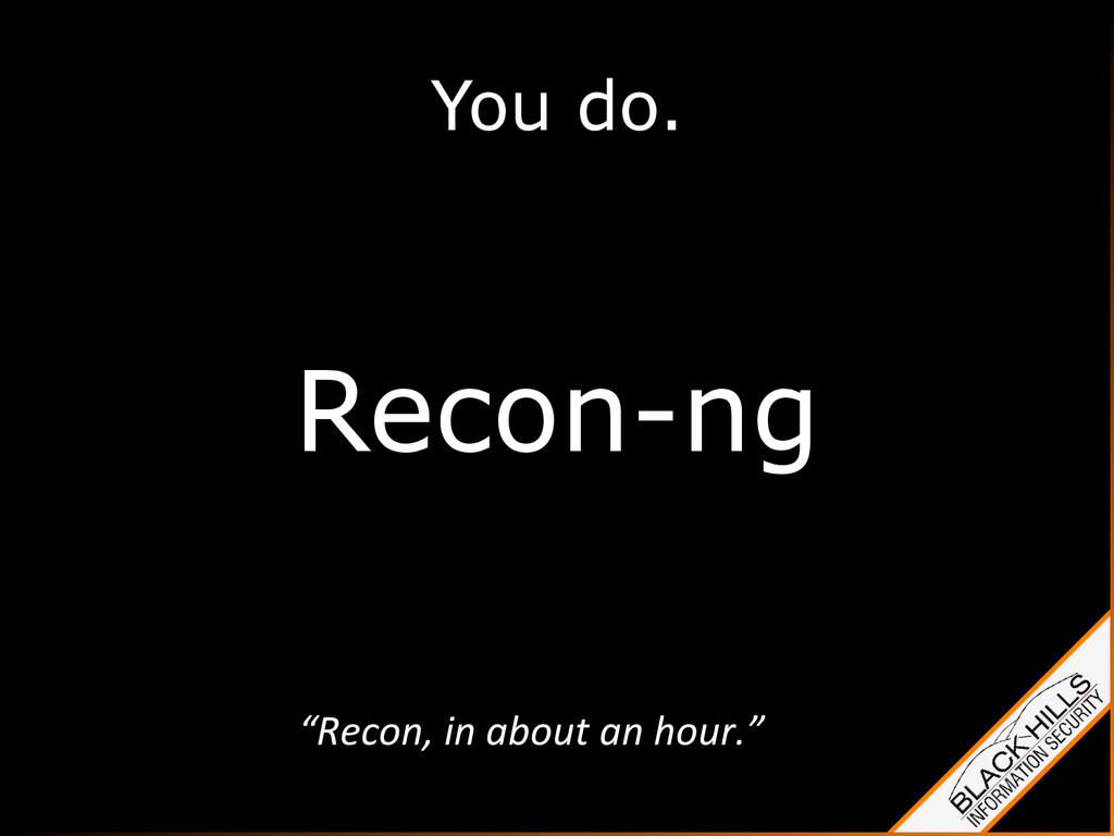 "You do. Recon-ng ""Recon,	