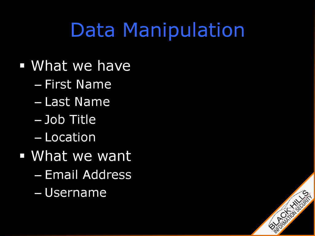 Data Manipulation §  What we have – First Name...