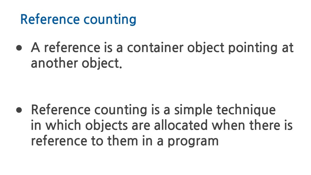 Reference counting ● A reference is a container...