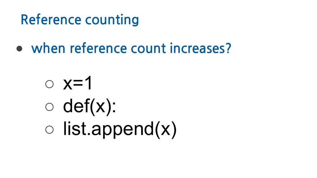 Reference counting ● when reference count incre...