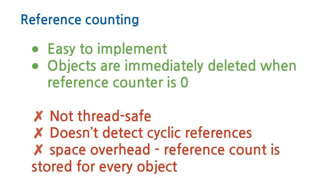 Reference counting ● Easy to implement ● Object...