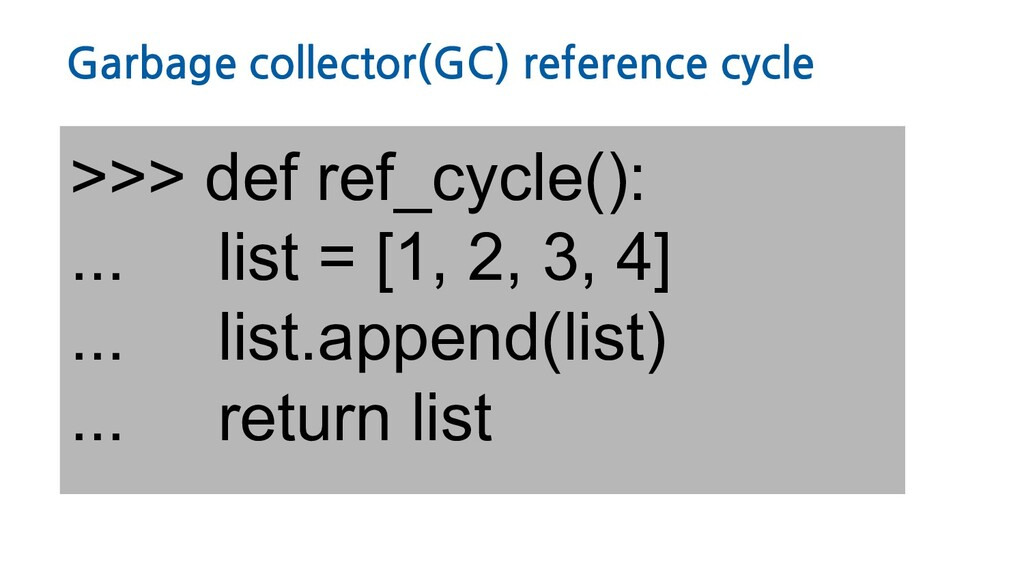 Garbage collector(GC) reference cycle >>> def r...
