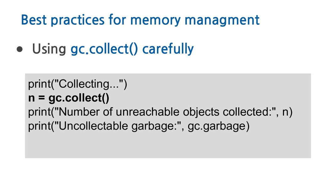 Best practices for memory managment ● Using gc....
