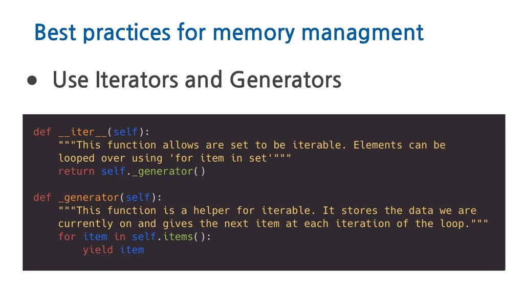 Best practices for memory managment ● Use Itera...