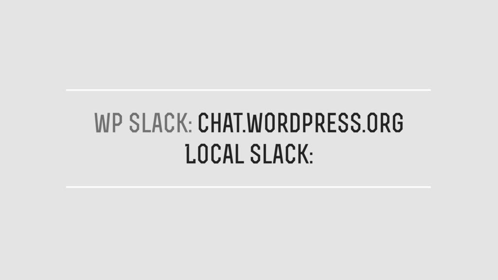 wp Slack: chat.wordpress.org Local Slack: