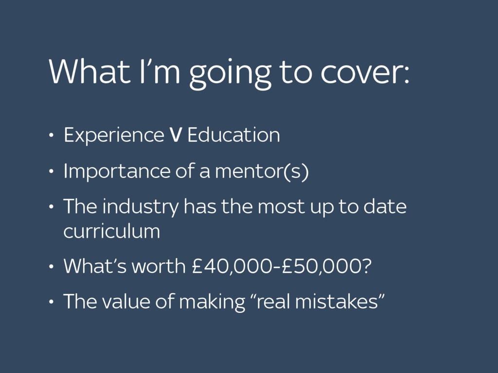 What I'm going to cover: • Experience V Educati...