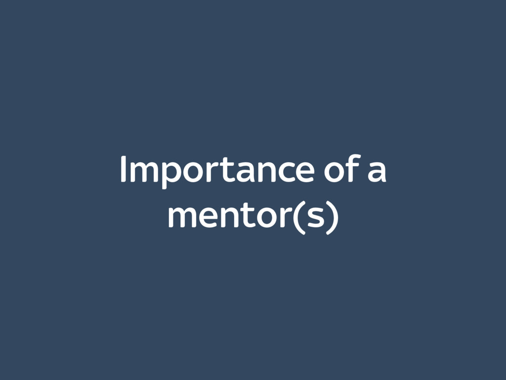 Importance of a mentor(s)