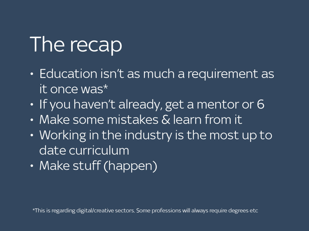 The recap • Education isn't as much a requireme...