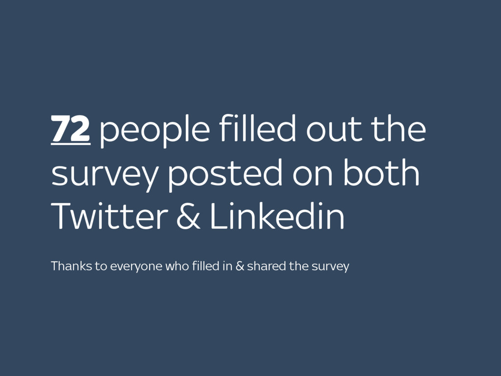 72 people filled out the survey posted on both ...