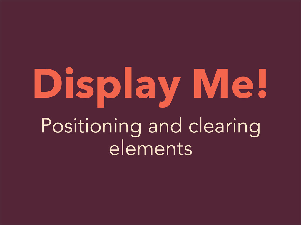 Display Me! Positioning and clearing elements