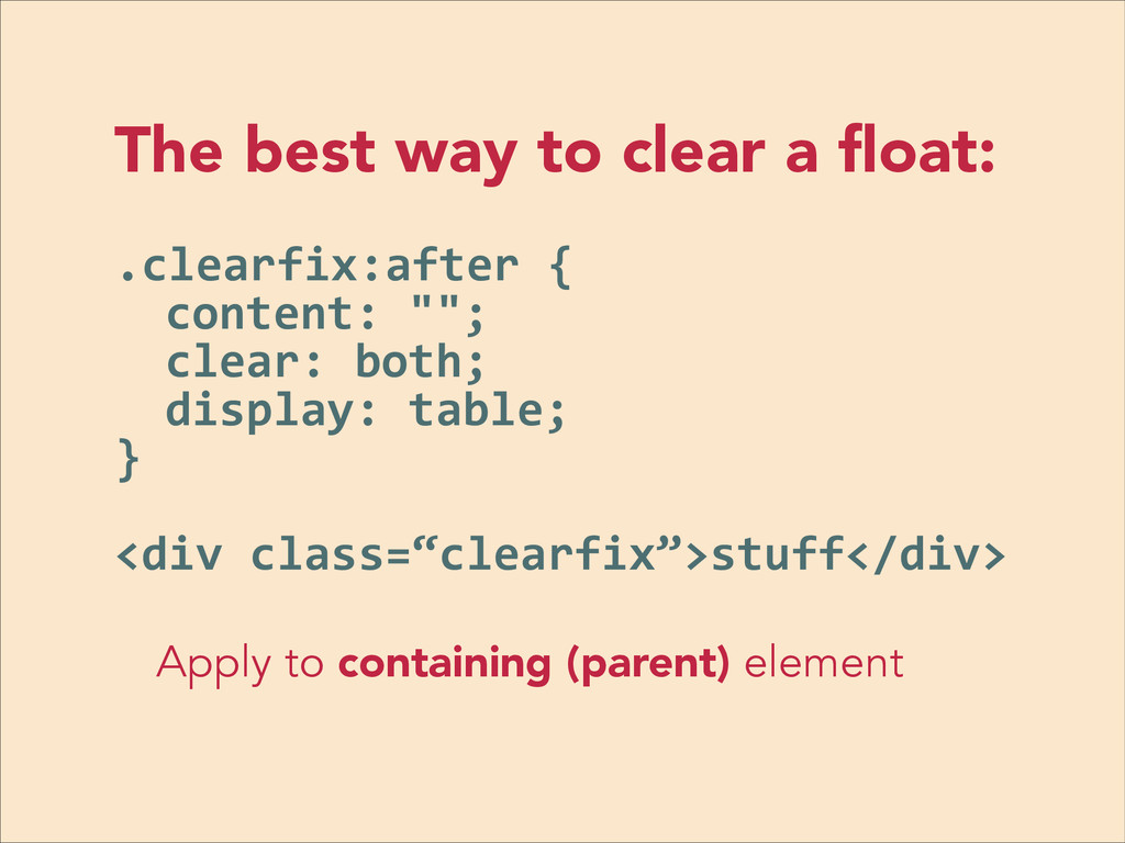 The best way to clear a float: ! .clearfix:after...