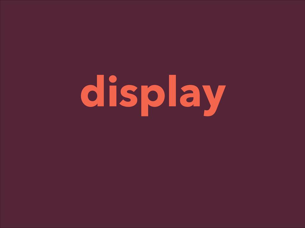 ! display