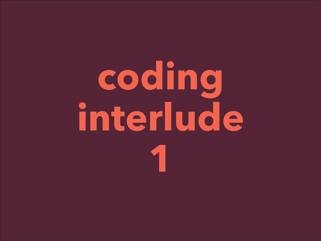 ! coding interlude 1