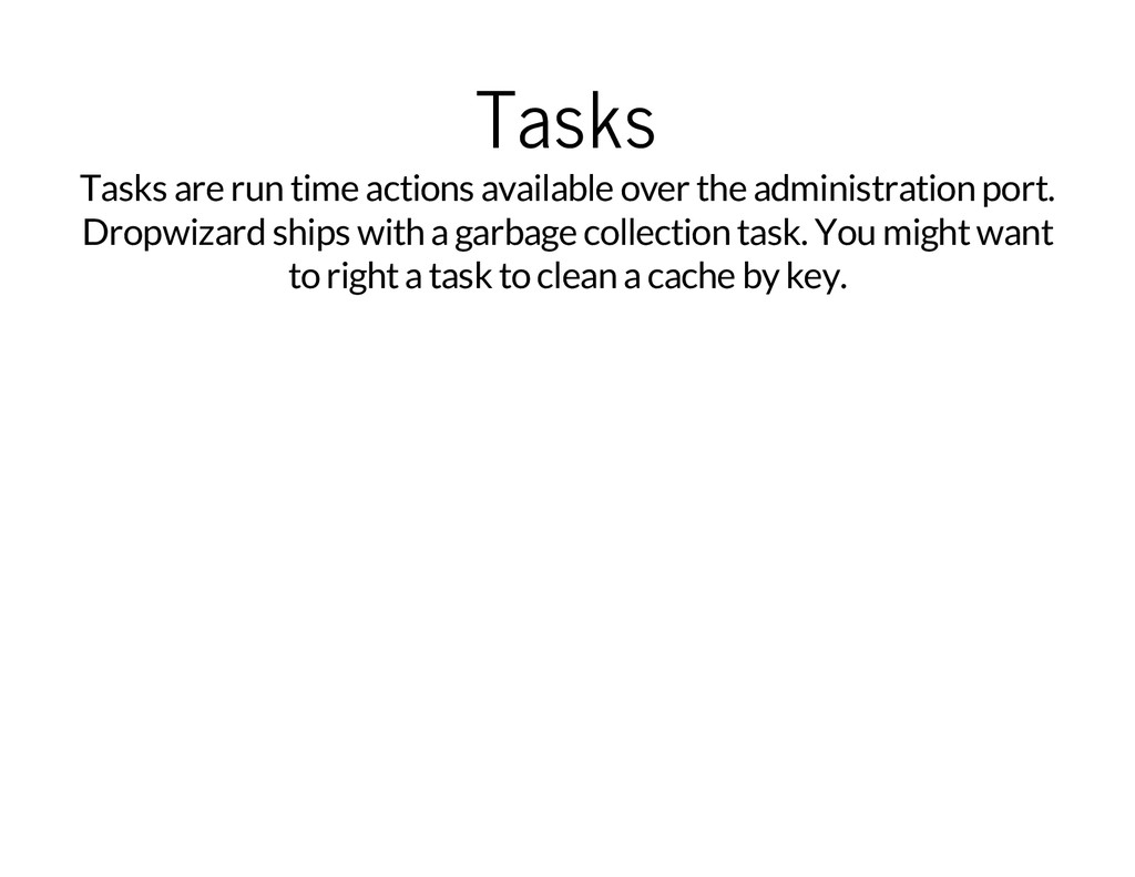Tasks Tasks are run time actions available over...