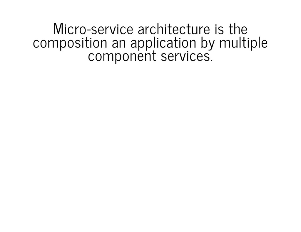 Micro-service architecture is the composition a...
