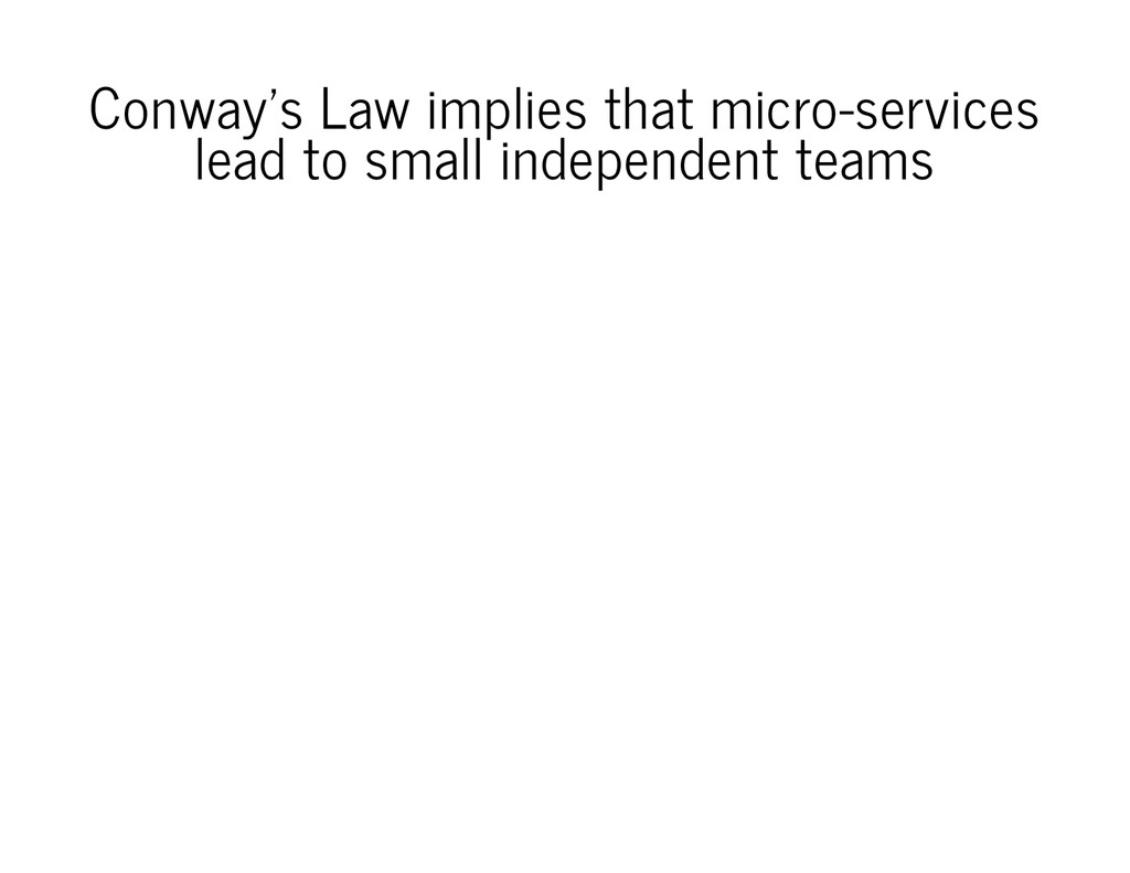 Conway's Law implies that micro-services lead t...