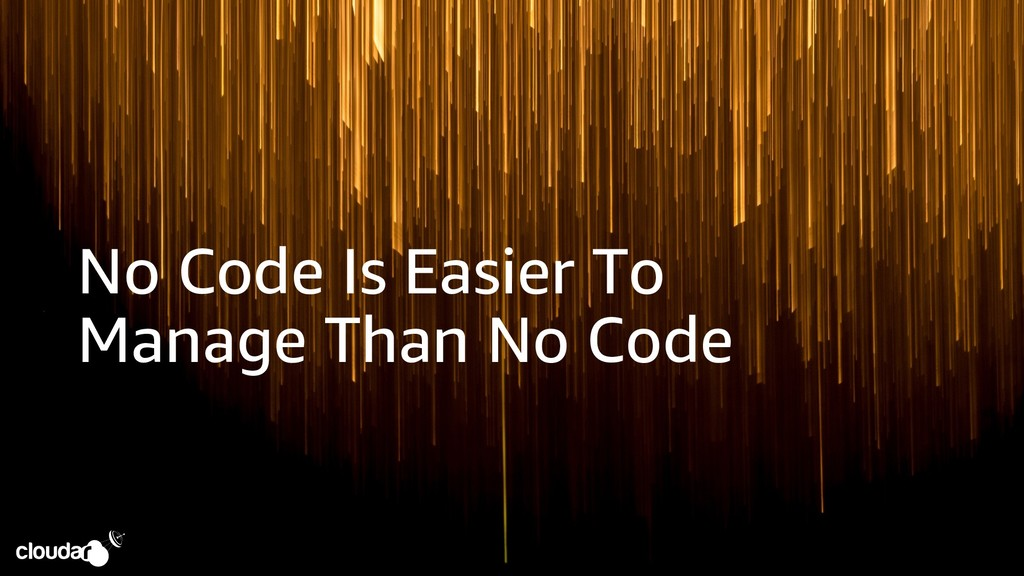 No Code Is Easier To Manage Than No Code