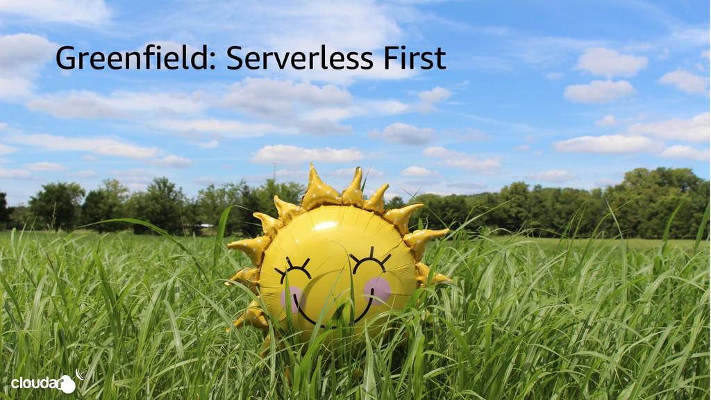 Greenfield: Serverless First
