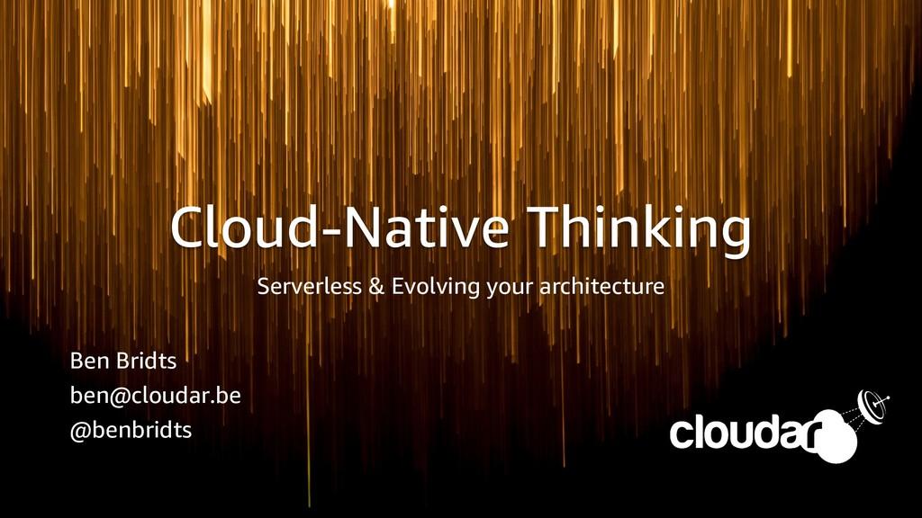 Cloud-Native Thinking Serverless & Evolving you...