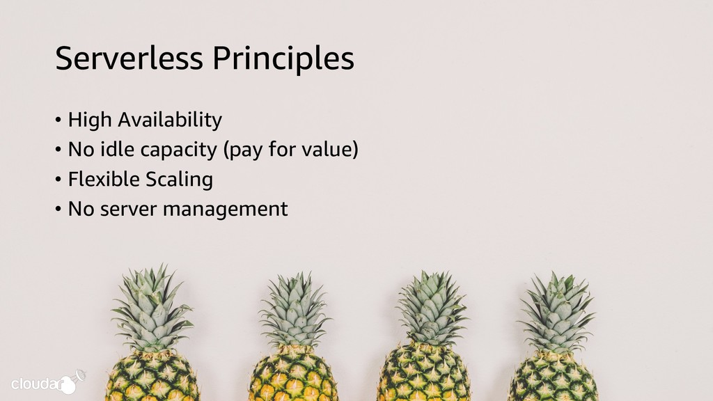 Serverless Principles • High Availability • No ...