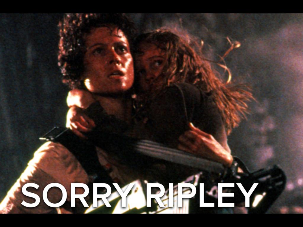SORRY RIPLEY