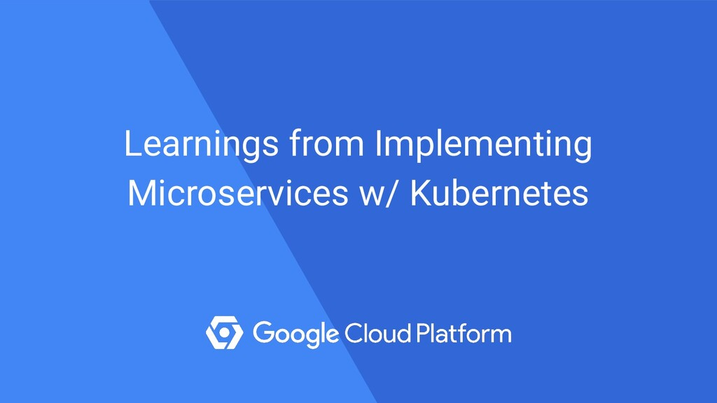 Learnings from Implementing Microservices w/ Ku...