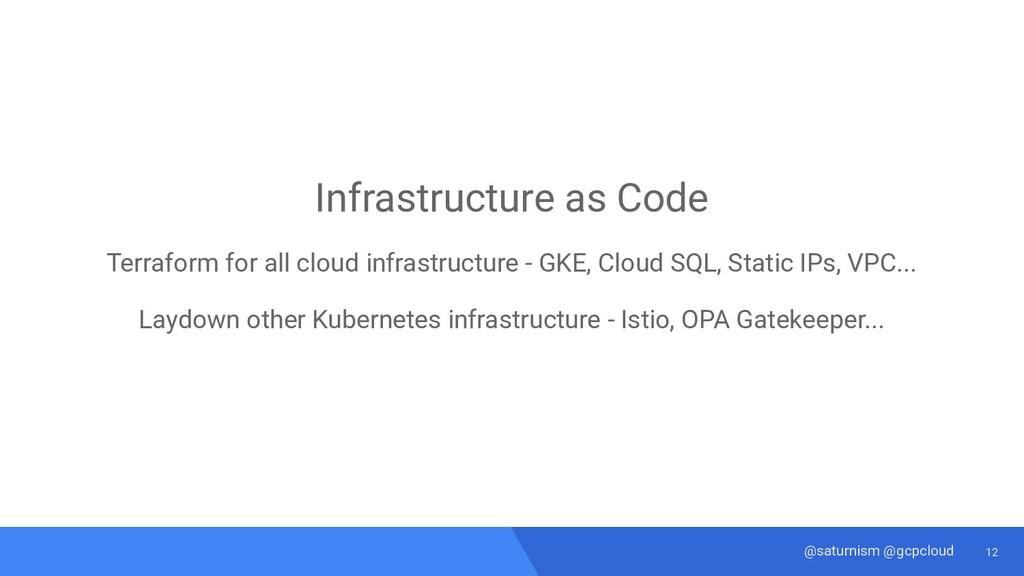 12 @saturnism @gcpcloud Infrastructure as Code ...
