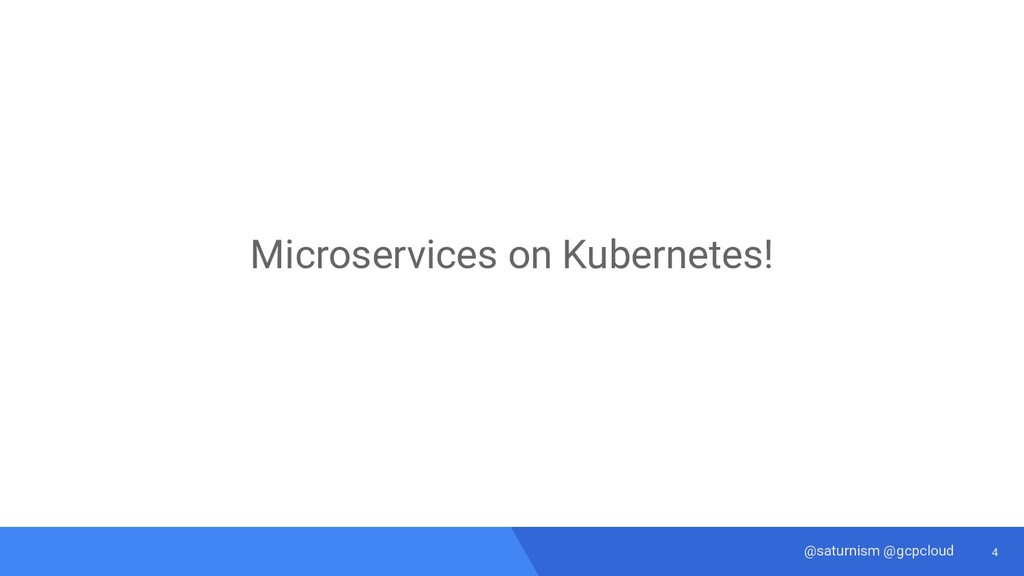 4 @saturnism @gcpcloud Microservices on Kuberne...