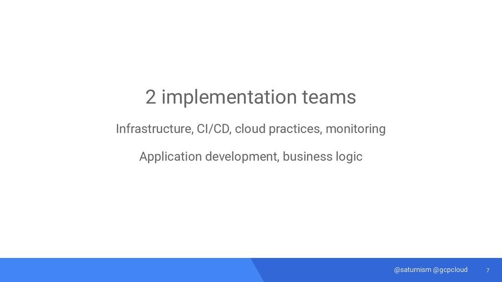 7 @saturnism @gcpcloud 2 implementation teams I...
