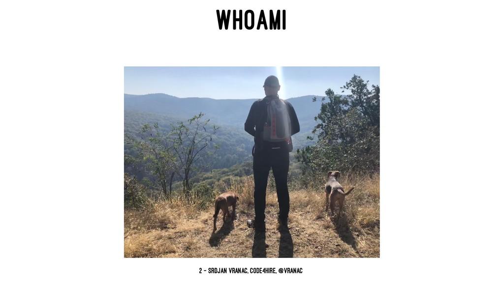 WHOAMI 2 — Srdjan Vranac, Code4Hire, @vranac`