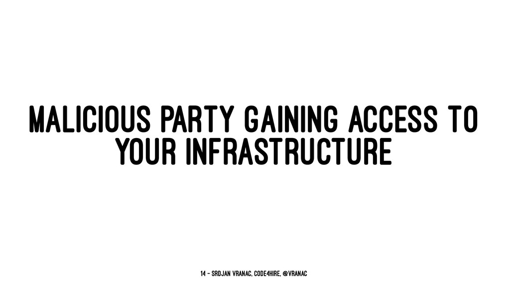 MALICIOUS PARTY GAINING ACCESS TO YOUR INFRASTR...