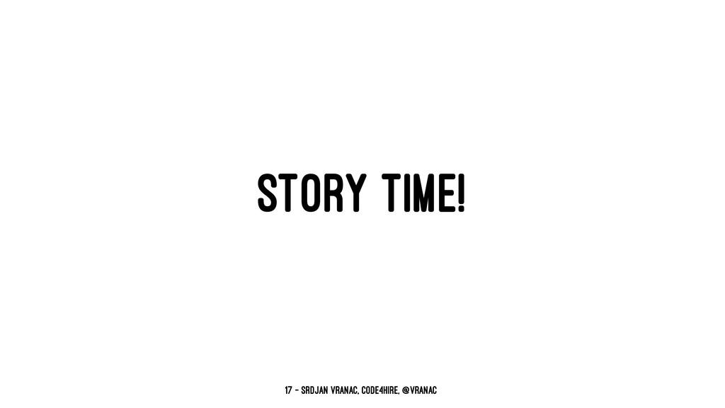 STORY TIME! 17 — Srdjan Vranac, Code4Hire, @vra...