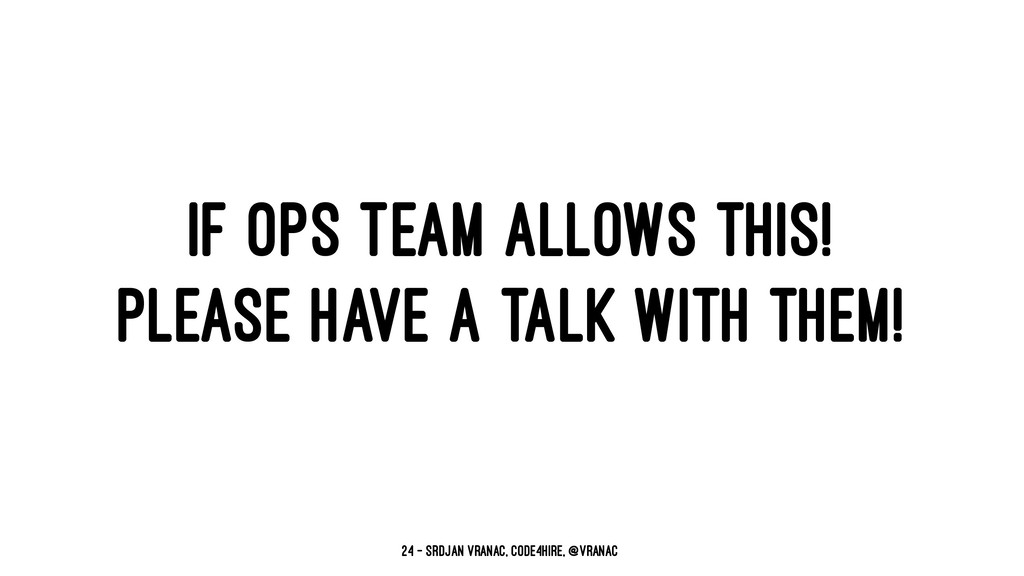 IF OPS TEAM ALLOWS THIS! PLEASE HAVE A TALK WIT...
