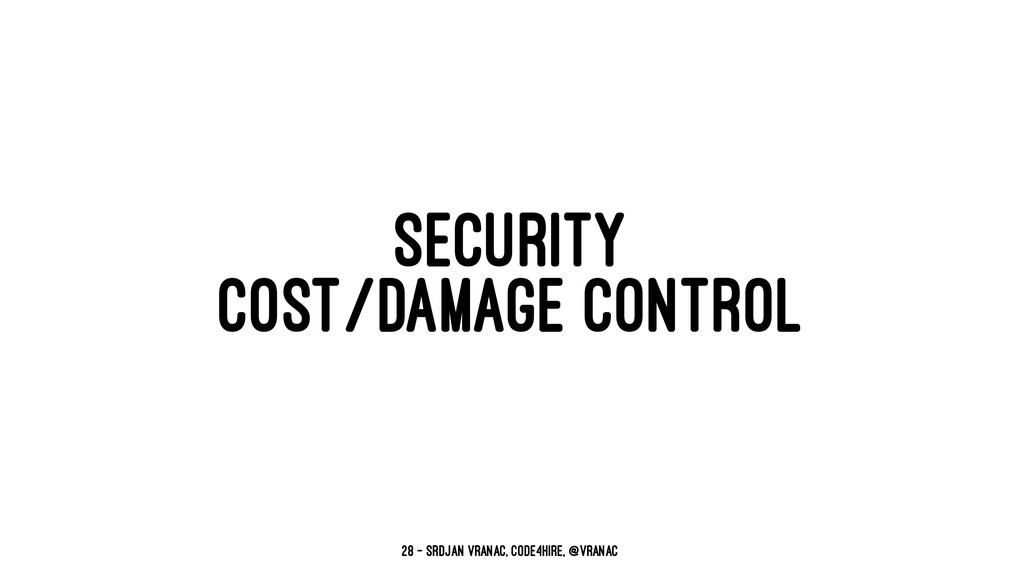 SECURITY COST/DAMAGE CONTROL 28 — Srdjan Vranac...