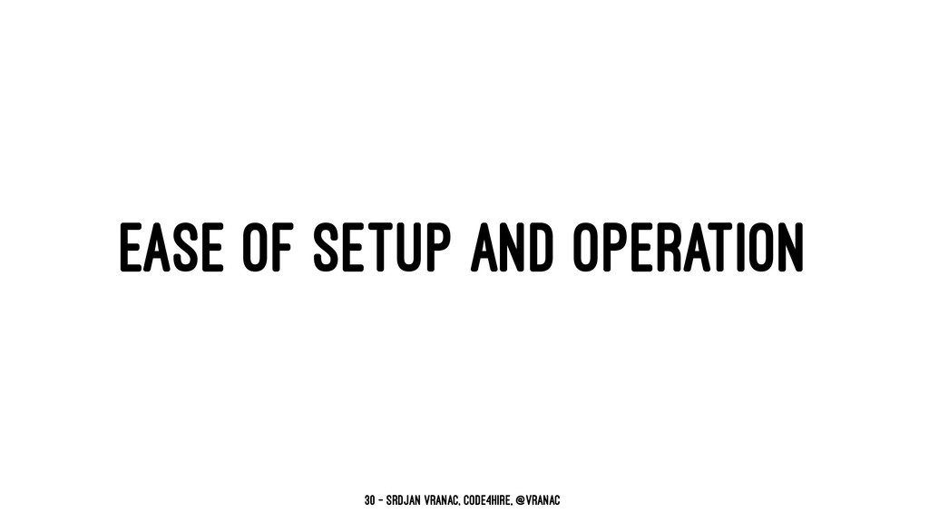 EASE OF SETUP AND OPERATION 30 — Srdjan Vranac,...