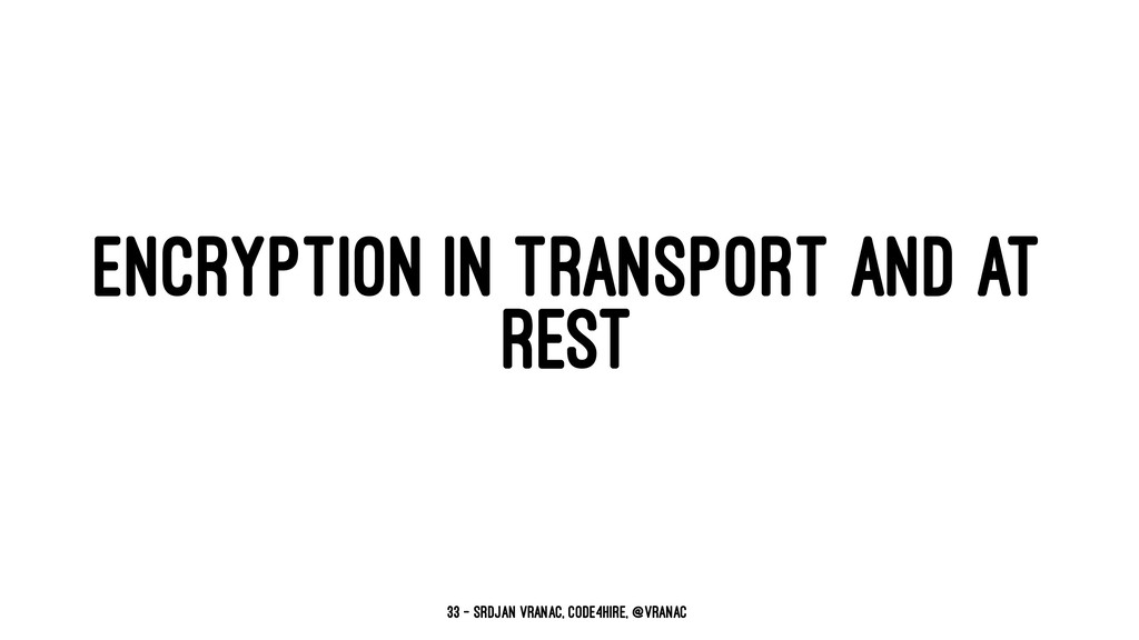 ENCRYPTION IN TRANSPORT AND AT REST 33 — Srdjan...
