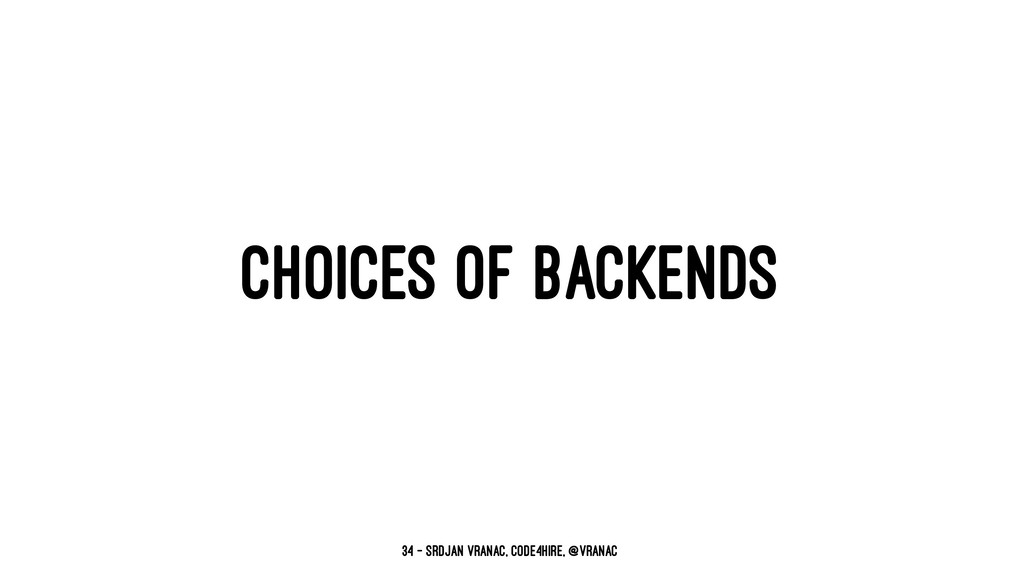 CHOICES OF BACKENDS 34 — Srdjan Vranac, Code4Hi...