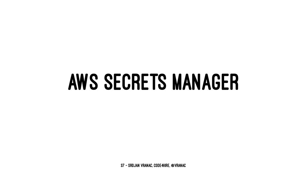 AWS SECRETS MANAGER 37 — Srdjan Vranac, Code4Hi...