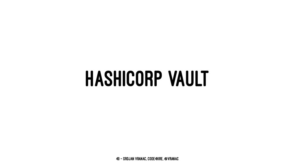 HASHICORP VAULT 40 — Srdjan Vranac, Code4Hire, ...
