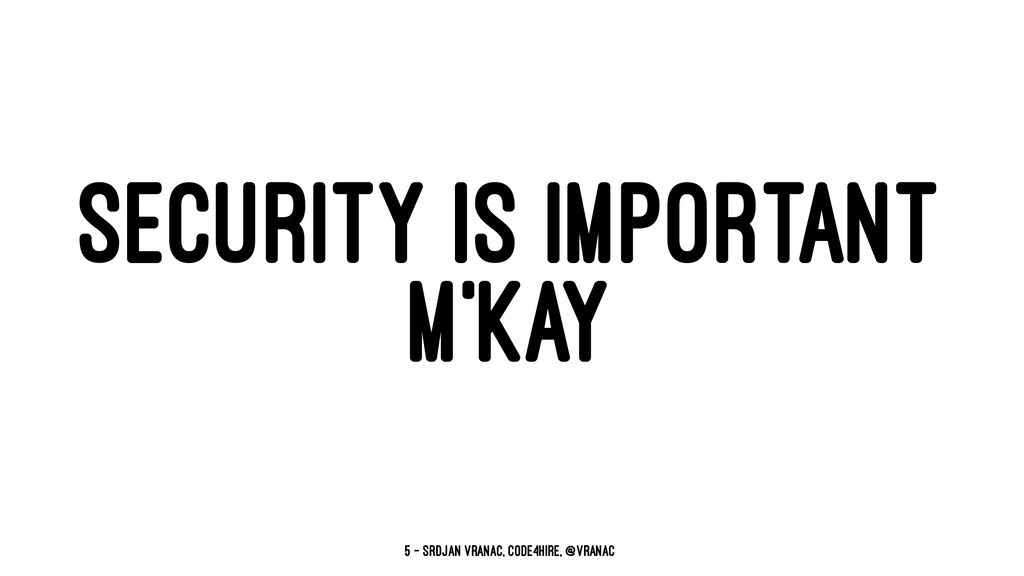 SECURITY IS IMPORTANT M'KAY 5 — Srdjan Vranac, ...