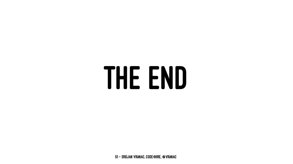 THE END 51 — Srdjan Vranac, Code4Hire, @vranac`
