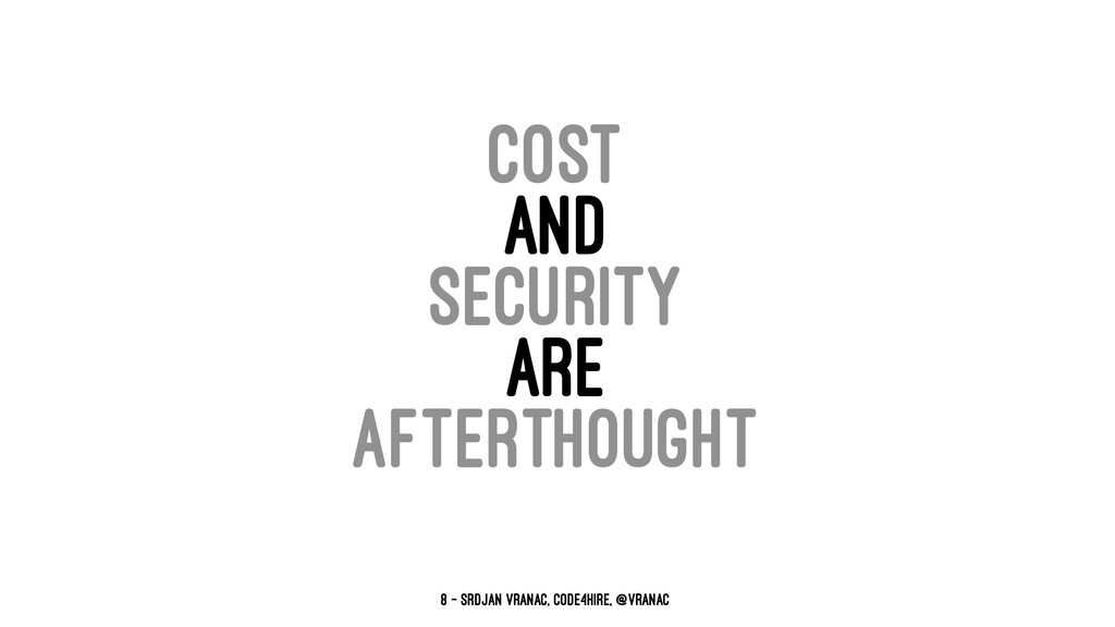 COST AND SECURITY ARE AFTERTHOUGHT 8 — Srdjan V...