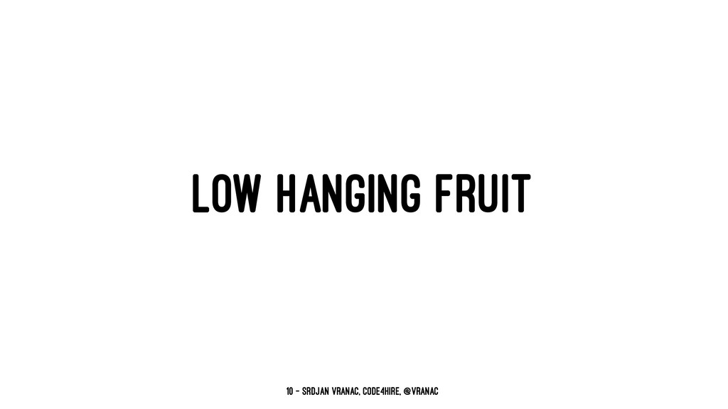 LOW HANGING FRUIT 10 — Srdjan Vranac, Code4Hire...