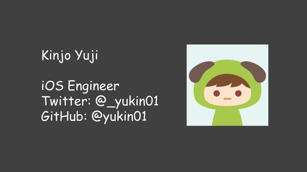 Kinjo Yuji iOS Engineer Twitter: @_yukin01 GitH...