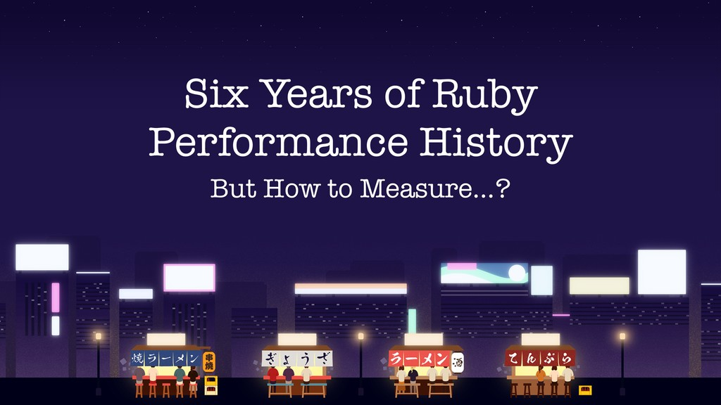 Six Years of Ruby Performance History But How t...